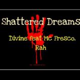 Divine Ft. MC Fresco and Rah &#8211; Shattered Dreams