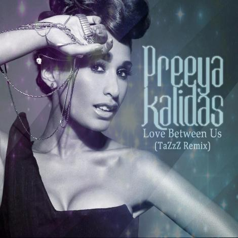 Preeya Kalidas – Love Between Us (TaZzZ Remix)