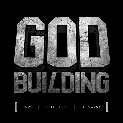 Scott Free ft Noyz and Tremayne – God Building