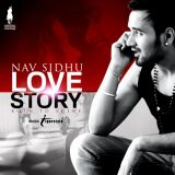 """Love Story"" – Single release from Punjabi heartthrob, Nav Sidhu [bhangra]"