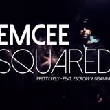Emcee Squared – Pretty Ugly Ft. Mohammad Escrow