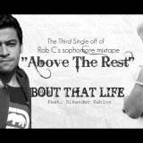 Rob C – Above The Rest – Bout That Life Feat. Sikander Kahlon