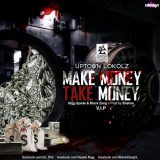 Uptown Lokolz – Make Money, Take Money